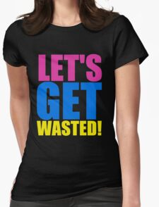 Lets get Wasted Womens Fitted T-Shirt