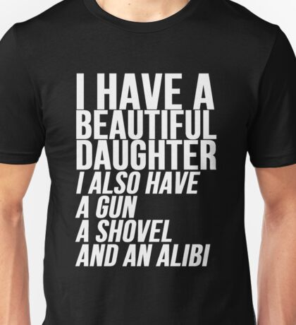 I have a daughter gun and shovel Unisex T-Shirt