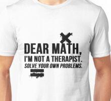 Dear Math, I'm Not A Therapist Unisex T-Shirt