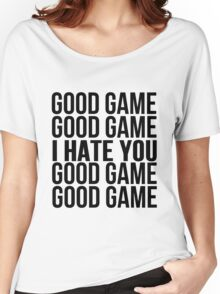 Good Game I Hate You Women's Relaxed Fit T-Shirt