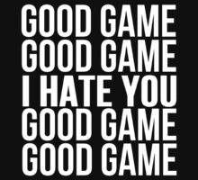 Good Game I Hate You by mralan