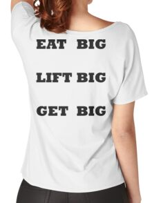 EAT BIG LIFT BIG GET BIG Women's Relaxed Fit T-Shirt
