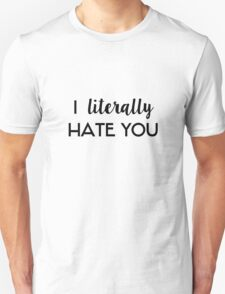 I literally hate you T-Shirt
