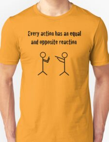 Every action has an equal and opposite reaction Unisex T-Shirt