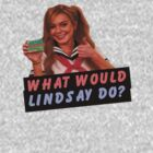 WHAT WOULD LINDSAY DO? by vivalaplastic