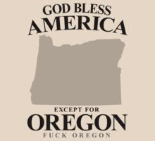 God Bless America Except For Oregon by crazytees