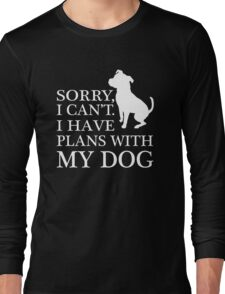 Sorry, I Can't. I Have Plans With My Dog. Pitbull T-shirt Long Sleeve T-Shirt