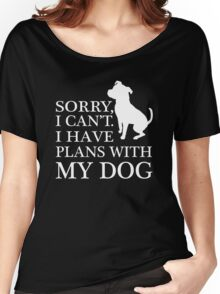 Sorry, I Can't. I Have Plans With My Dog. Pitbull T-shirt Women's Relaxed Fit T-Shirt