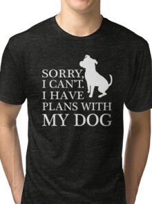 Sorry, I Can't. I Have Plans With My Dog. Pitbull T-shirt Tri-blend T-Shirt