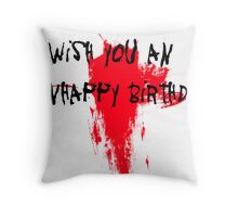 Unhappy Birthday Throw Pillow