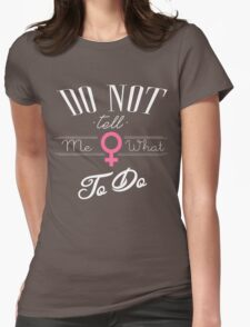 Don't tell me what to do Womens Fitted T-Shirt