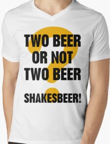 Two Beer Or Not Two Beer Mens V-Neck T-Shirt