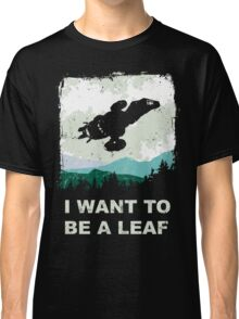 I Want To Be A Leaf (Serenity & The X-Files) Classic T-Shirt