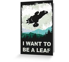 I Want To Be A Leaf (Serenity & The X-Files) Greeting Card