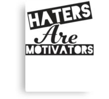 Haters Are Motivators (Black) Canvas Print