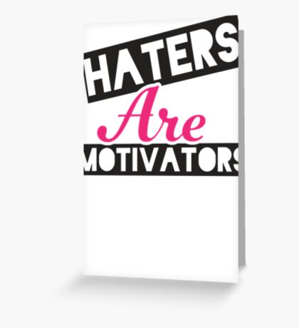 Haters Are Motivators (Black, Pink) Greeting Card