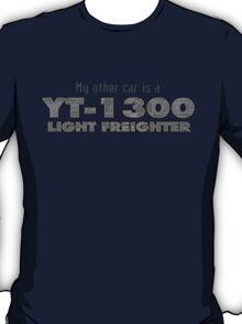 My Other Car Is a YT-1300 T-Shirt