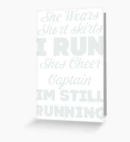 She Wears Short Skirts, I Run (Dark Shirt) Greeting Card
