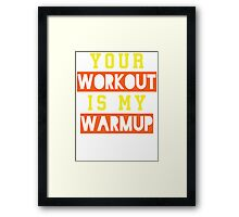 Your Workout Is My Warmup (Yellow, Orange) Framed Print