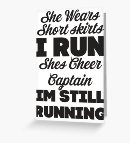 She Wears Short Skirts, I Run (Black) Greeting Card
