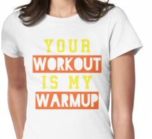 Your Workout Is My Warmup (Yellow, Orange) Womens Fitted T-Shirt