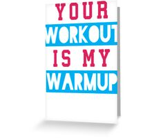 Your Workout Is My Warmup (Blue, Pink) Greeting Card