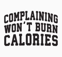 Complaining Wont Burn Calories (Black) by Fitspire Apparel