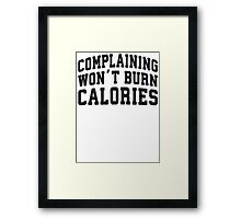 Complaining Wont Burn Calories (Black) Framed Print