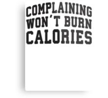 Complaining Wont Burn Calories (Black) Metal Print