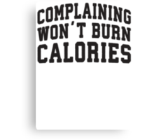 Complaining Wont Burn Calories (Black) Canvas Print
