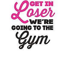Get In Loser We're Going To The Gym (Pink, Black) Photographic Print