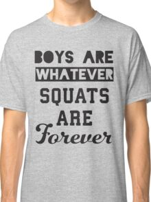 Boys Are Whatever, Squats Are Forever (Black) Classic T-Shirt