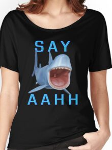 Say Aahh .. a sharks tale Women's Relaxed Fit T-Shirt