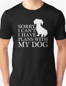 Sorry, I Can't. I Have Plans With My Dog. Dachshund T-shirt Unisex T-Shirt