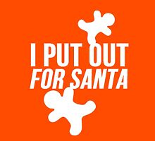 I Put Out For Santa Unisex T-Shirt