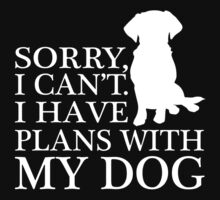 Sorry, I Can't. I Have Plans With My Dog.T-shirt by lolotees