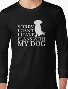 Sorry, I Can't. I Have Plans With My Dog.T-shirt Long Sleeve T-Shirt