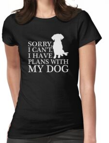 Sorry, I Can't. I Have Plans With My Dog.T-shirt Womens Fitted T-Shirt