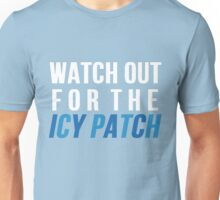 Watch Out For The Icy Patch Unisex T-Shirt