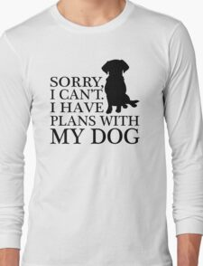 Sorry, I Can't. I Have Plans With My Dog. Labrador T-shirt Long Sleeve T-Shirt