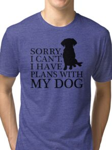 Sorry, I Can't. I Have Plans With My Dog. Labrador T-shirt Tri-blend T-Shirt