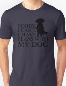 Sorry, I Can't. I Have Plans With My Dog. Labrador T-shirt T-Shirt