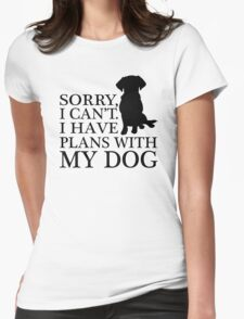 Sorry, I Can't. I Have Plans With My Dog. Labrador T-shirt Womens Fitted T-Shirt