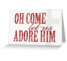 Oh Come Let Us Adore Him - Holiday - Christmas - Card Greeting Card