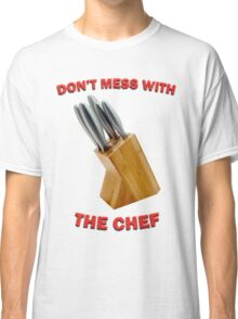 Don't Mess With The Chef Classic T-Shirt