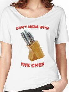 Don't Mess With The Chef Women's Relaxed Fit T-Shirt