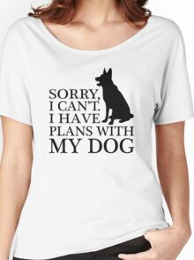 Sorry, I Can't. I Have Plans With My Dog. German Shepherd T-shirts Women's Relaxed Fit T-Shirt