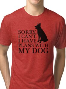 Sorry, I Can't. I Have Plans With My Dog. German Shepherd T-shirts Tri-blend T-Shirt