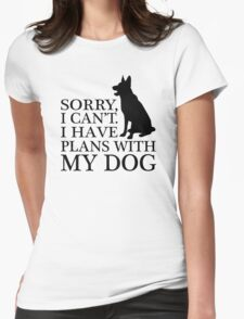 Sorry, I Can't. I Have Plans With My Dog. German Shepherd T-shirts Womens Fitted T-Shirt