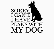 Sorry, I Can't. I Have Plans With My Dog. German Shepherd T-shirts T-Shirt